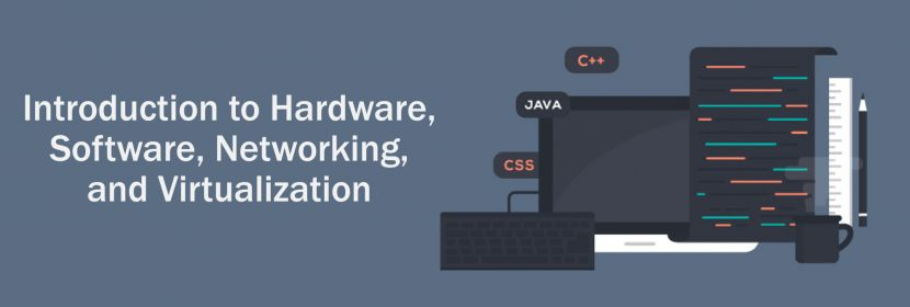 Introduction to Hardware, Software, Networking, and Virtualization Header